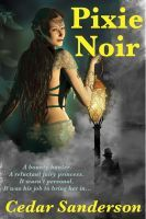 Pixie Noir, an ebook by Cedar Sanderson at Smashwords