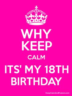 Keep Calm Gallery | Keep Calm Its My 18 Birthday Keep calm and its' my 18th