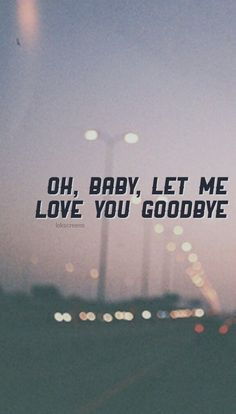 I love this song so much. It never gets old to me! Love you goodbye - by the best aka One Direction
