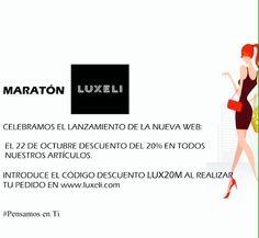 MARATON LUXELI Martes 22. Descuento en todos los artículos del 20% introduciendo código LUX20M en tu proceso de compra en www.luxeli.com
