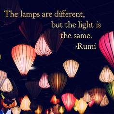 the lamps are different, but the light is the same. - Rumi #poetry  We are called to be a light in shining darkness