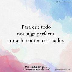 Para que todo nos salga perfecto, no se lo contemos a nadie.