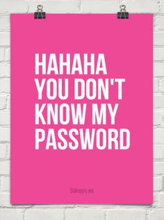 Hahaha you don't know my password #196618 - Behappy.me