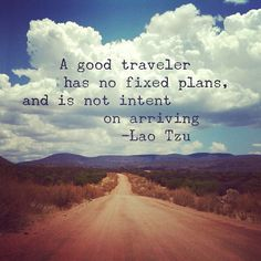 """A good traveler has no fixed plans, and is not intent on arriving. -Lao Tzu"" by @THE BASE PROJECT on instagram - http://instagram.com/thebaseproject #quote #inspiration #motivation"
