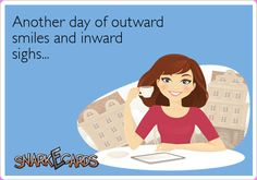 Another day of outward smiles and inward sighs… | Snarkecards
