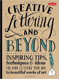 Creative Lettering and Beyond: Inspiring tips, techniques, and ideas for hand lettering your way to beautiful works of art (Creative...and Beyond): Gabri Joy Kirkendall, Laura Lavender, Julie Manwaring, Shauna Lynn Panczyszyn: 0050283071105: AmazonSmile: Books