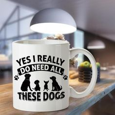 Yes I Need All These Dogs - Mugs