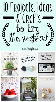 10 awesome and totally doable projects, ideas, and crafts for you to try this weekend!