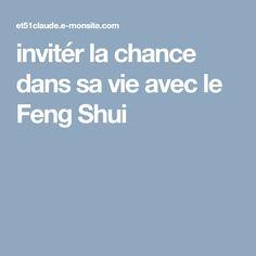 invitér la chance dans sa vie avec le Feng Shui