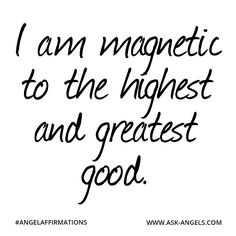 """""""I am magnetic to the highest and greatest good."""" #angelaffirmations"""
