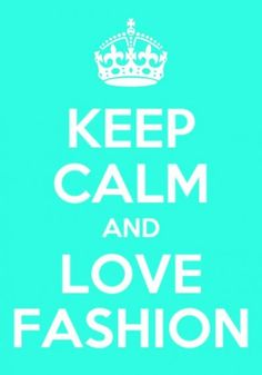 I can't always keep calm about how much I love fashion!