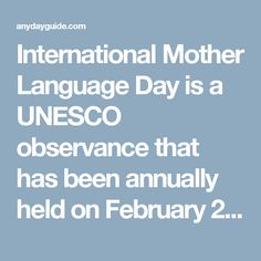International Mother Language Day is a UNESCO observance that has been annually held on February 21 since 2000. It is aimed at promoting linguistic and cultural diversity and multilingualism.  The date of the observance was chosen to commemorate the Bengali Language Movement. On February 21, 1952 students and political activists in East Bengal (today Bangladesh) organized a demonstration in support of the official status of the Bengali language. In Bangladesh, the anniversary of the protest…