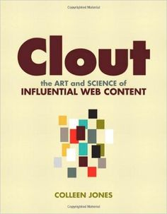 Clout: The Art and Science of Influential Web Content (Voices That Matter): Colleen Jones: 0785342733013: Amazon.com: Books