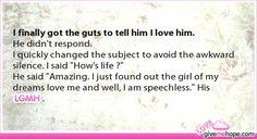 True love - I finally got the guts to tell him I love him.