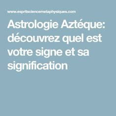 Astrologie Aztéque: découvrez quel est votre signe et sa signification Les Chakras, Best Diets, Signs, Reiki, Cool Words, Peace, Science, Messages, Divination