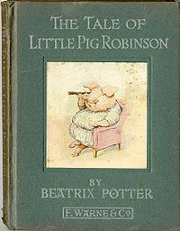 """The Tale of Little Pig Robinson..is a children's book written and illustrated by Beatrix Potter. The tale is the story of the pig in Edward Lear's """"The Owl and the Pussycat"""" and how he came to """"the land where the Bong tree grows"""". Potter spent a holiday in Lyme Regis when she was seventeen, and used views of Lyme Regis, nearby Sidmouth, Ilfracombe, Hastings, and Teignmouth Harbour as backgrounds in the book. Though her last published book, it was one of the first written.[2]"""