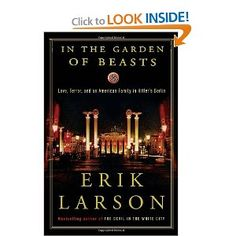 In the Garden of Beasts: Love, Terror, and an American Family in Hitler's Berlin; sounds very interesting!