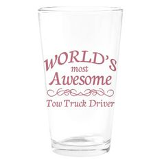 World's Most Awesome Tow Truck Driver Drinking Glass