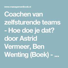 Coachen van zelfsturende teams - Hoe doe je dat? door Astrid Vermeer, Ben Wenting (Boek) - Managementboek.nl
