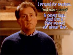 Jed Bartlet, 'The West Wing' Gods Will not your Will... Let Go let God, yes even for you Mr President