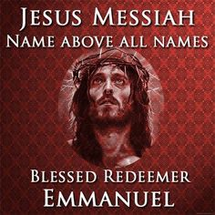 Jesus Messiah, name above all names, Blessed Redeemer Emmanuel