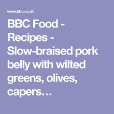 BBC Food - Recipes - Slow-braised pork belly with wilted greens, olives, capers…
