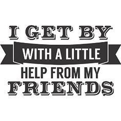 I Get By With A Little Help From My Friends -Wall Vinyl Decal Sign - 8 X 12 Inches