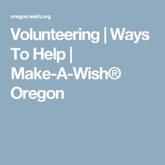Volunteering | Ways To Help | Make-A-Wish® Oregon