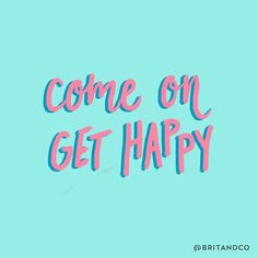 come on get happy quote