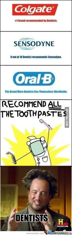 Why should I trust the recommendation of someone who literally makes money off of bad oral hygiene?
