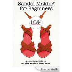 I CAN make shoes - Sandal Making for Beginners