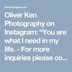 "Oliver Ken Photography on Instagram: ""You are what I need in my life. - For more inquiries please contact us through oliver.ken.photo@gmail.com - Visit our website…"" • Instagram"