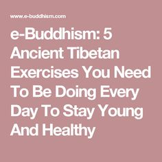e-Buddhism: 5 Ancient Tibetan Exercises You Need To Be Doing Every Day To Stay Young And Healthy
