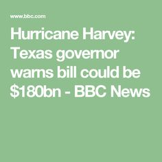 Hurricane Harvey: Texas governor warns bill could be $180bn - BBC News