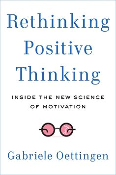 COMING SOON - Availability: http://130.157.138.11/record=  Rethinking Positive Thinking: Inside the New Science of Motivation: Gabriele Oettingen