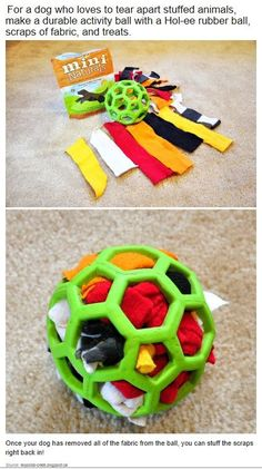 Brilliant Hacks for Dog Owners! Have a dog that likes to tear up their toys? Stuff scraps of fabric and treats inside of a Hol-ee rubber ball! Once your dog has removed all of the fabric - stuff it all right back inside!
