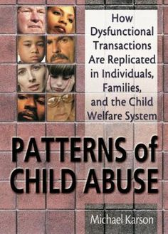 Patterns of Child Abuse: How Dysfunctional Transactions Are Replicated in Individuals, Families, and the Child Welfare System [NOOK Book]      by  Michael Karson and    Elizabeth Sparks   Go here http://www.barnesandnoble.com/w/patterns-of-child-abuse-michael-karson/1007619600?ean=9781135187262