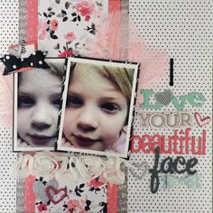 I Love Your Beautiful Face - Scrapbook.com                                                                                                                                                                                 More