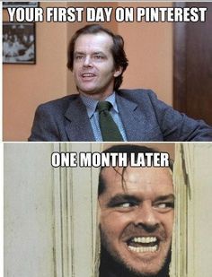 Jack Nicholson, first day on Pintrest...........One month Later he's Jack from the 'Shining'! Ha, You know who You Are!