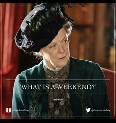 Love Downton Abbey. Love Maggie Smith...this is how I currently feel in nursing school lol inspiration 3.2.15