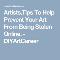 Artists,Tips To Help Prevent Your Art From Being Stolen Online. - DIYArtCareer