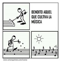 bendito aquel que cultiva la música. = blessed is one who cultivates music.