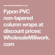 Fypon PVC non-tapered column wraps at discount prices: WholesaleMillwork.com