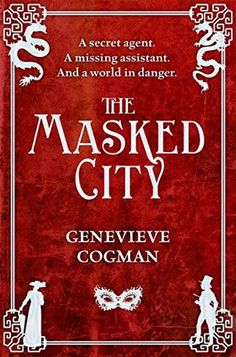 The Masked City (The Invisible Library #2) by Genevieve Cogman - December 3rd 2015 by Tor
