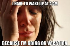 First World Problems 2  This is an economic problem because a holiday is a leisure activity that people in 3rd and sometimes 2nd world countries/ places can't afford to do. Holidays are a fun activity, even if you have to get up early.