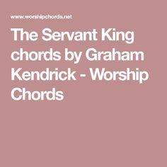 The Servant King chords by Graham Kendrick - Worship Chords Worship Chords, Graham, King, Music, Musica, Musik, Muziek, Music Activities, Songs
