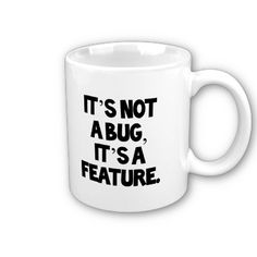 It's not a bug,it's a feature mug for programmers