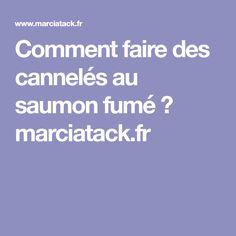 Comment faire des cannelés au saumon fumé ? marciatack.fr