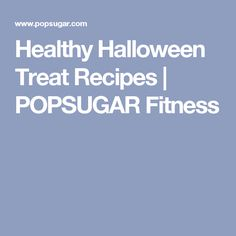Healthy Halloween Treat Recipes | POPSUGAR Fitness