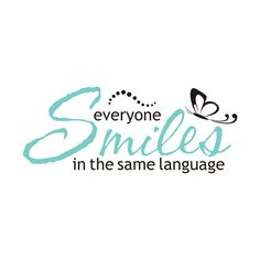 Everyone smiles in the same language  sayings  Pinterest